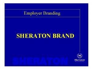 Employer Branding SHERATON BRAND SHERATON 2 EMPLOYER BRANDING