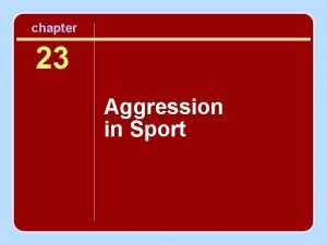 chapter 23 Aggression in Sport Session Outline Aggression
