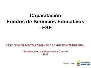 Capacitacin Fondos de Servicios Educativos FSE DIRECCIN DE