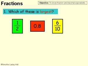 Fractions Objective To know fraction and decimal equivalents