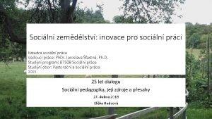 Sociln zemdlstv inovace pro sociln prci Katedra sociln
