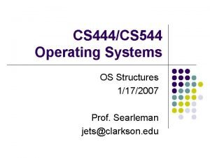 CS 444CS 544 Operating Systems OS Structures 1172007