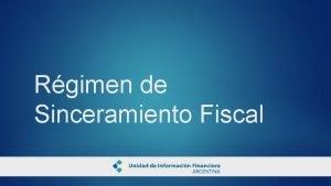 Rgimen de Sinceramiento Fiscal RGIMEN DE SINCERAMIENTO FISCAL