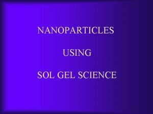 NANOPARTICLES USING SOL GEL SCIENCE Contracted nanoparticle aggregates