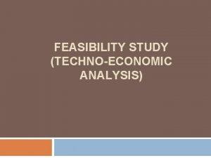 FEASIBILITY STUDY TECHNOECONOMIC ANALYSIS INTRODUCTION Feasibility study for