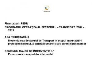 Finanat prin FEDR PROGRAMUL OPERAIONAL SECTORIAL TRANSPORT 2007
