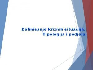 Definisanje kriznih situacija Tipologija i podjela Definisanje krize