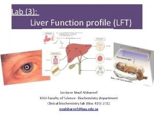 Lab 3 Liver Function profile LFT Lecturer Nouf