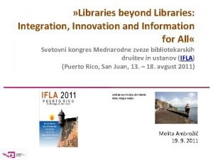 Libraries beyond Libraries Integration Innovation and Information for