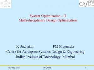 System Optimization II Multidisciplinary Design Optimization K Sudhakar