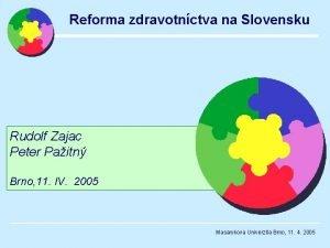 Reforma zdravotnctva na Slovensku Rudolf Zajac Peter Paitn
