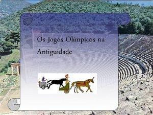 Os Jogos Olmpicos na Antiguidade Quando comearam os