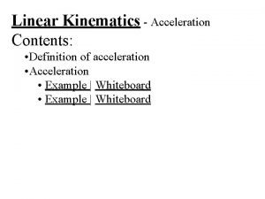 Linear Kinematics Acceleration Contents Definition of acceleration Acceleration