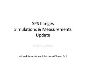 SPS flanges Simulations Measurements Update Fritz Caspers and