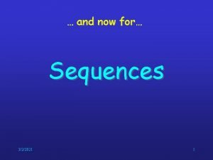 and now for Sequences 322021 1 Sequences represent