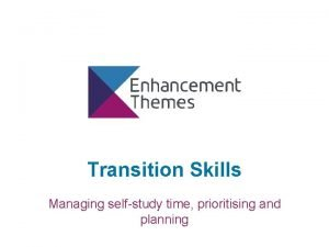 Transition Skills Managing selfstudy time prioritising and planning