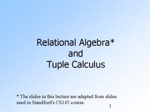 Relational Algebra and Tuple Calculus The slides in