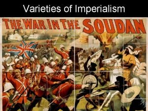 Varieties of Imperialism Varieties of Imperialism New Imperialism