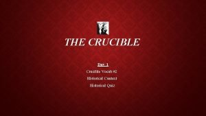 THE CRUCIBLE Day 1 Crucible Vocab 2 Historical