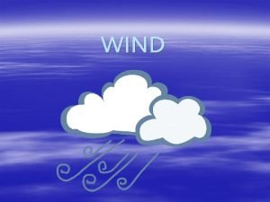 WIND What causes wind All winds are caused