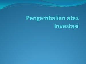 Pengembalian atas Investasi PengembalianReturn Merupakan imbalan yang diperoleh