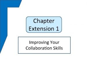Chapter Extension 1 Improving Your Collaboration Skills Study