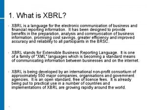 1 What is XBRL XBRL is a language