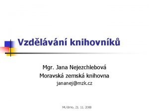 Vzdlvn knihovnk Mgr Jana Nejezchlebov Moravsk zemsk knihovna