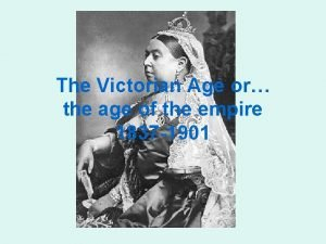 The Victorian Age or the age of the