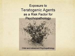Exposure to Teratogenic Agents as a Risk Factor