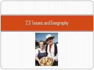 2 3 Texans and Geography Who Texas Are