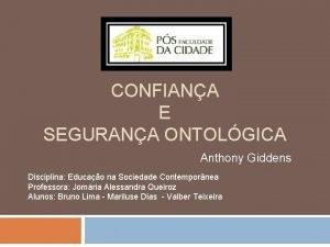 CONFIANA E SEGURANA ONTOLGICA Anthony Giddens Disciplina Educao