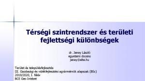 Trsgi szintrendszer s terleti fejlettsgi klnbsgek dr Jeney