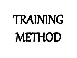TRAINING METHOD TRAINING METHOD 1 Circuit Training Method