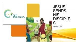 JESUS SENDS HIS DISCIPLE S Lesson 2 3