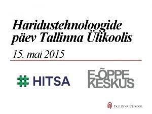 Haridustehnoloogide pev Tallinna likoolis 15 mai 2015 Eppe