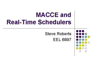 MACCE and RealTime Schedulers Steve Roberts EEL 6897