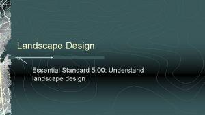 Landscape Design Essential Standard 5 00 Understand landscape