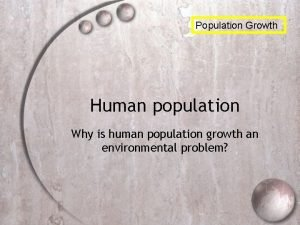 Population Growth Human population Why is human population