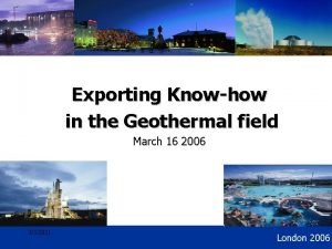 Geothermal Development Exporting Knowhow in the Geothermal field