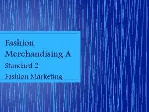 Fashion Merchandising A Standard 2 Fashion Marketing Fashion