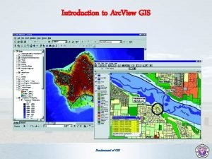Introduction to Arc View GIS Fundamental of GIS