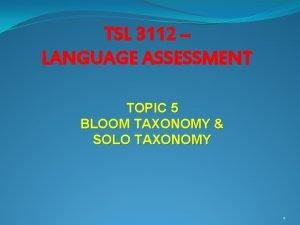 TSL 3112 LANGUAGE ASSESSMENT TOPIC 5 BLOOM TAXONOMY