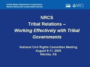 NRCS Tribal Relations Working Effectively with Tribal Governments