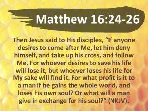Matthew 16 24 26 Then Jesus said to