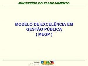 MODELO DE EXCELNCIA EM GESTO PBLICA MEGP PRINCPIOS