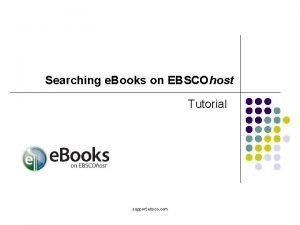 Searching e Books on EBSCOhost Tutorial support ebsco