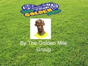 By The Golden Mile Group Introduction The golden