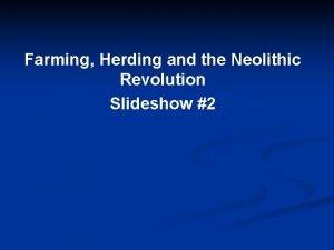 Farming Herding and the Neolithic Revolution Slideshow 2
