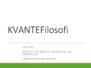 KVANTEFilosofi JAN FAYE IN STIT UT FOR MEDIER